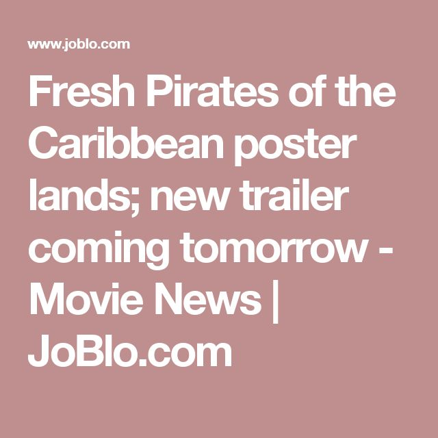Fresh Pirates of the Caribbean poster lands; new trailer coming tomorrow - Movie News | JoBlo.com