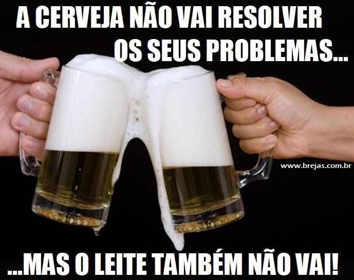 Cerveja não vai resolver seus problemas, mas o leite também não
