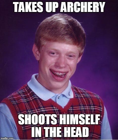Bad Luck Brian archery