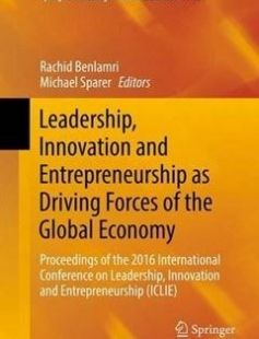 Leadership Innovation and Entrepreneurship as Driving Forces of the Global Economy: Proceedings of the 2016 International Conference on Leadership Innovation and Entrepreneurship (ICLIE) free download by Rachid Benlamri Michael Sparer (eds.) ISBN: 9783319434339 with BooksBob. Fast and free eBooks download.  The post Leadership Innovation and Entrepreneurship as Driving Forces of the Global Economy: Proceedings of the 2016 International Conference on Leadership Innovation and Entrepreneurship…