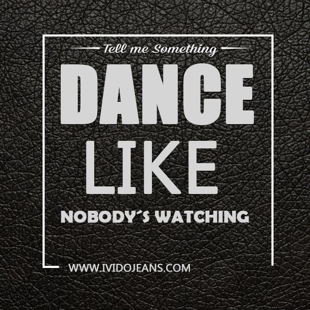‪#‎TellMeSomething‬ Dance like nobody´s watching