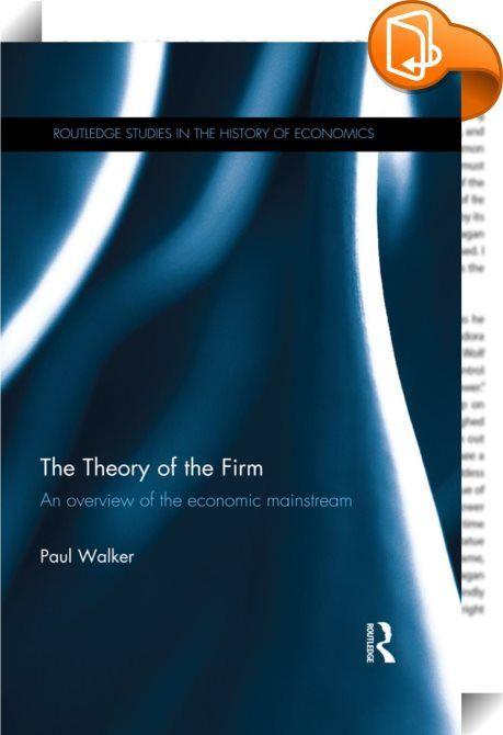 The Theory of the Firm    ::  <P>Firms are a ubiquitous feature of the economic landscape, with much of the activity undertaken within an economy taking place within their boundaries. Given the size of the contribution made by firms to economic activity, employment and growth, having a theoretical understanding of the nature and structure of firms is crucial for understanding how an economy functions. </P> <P></P><I> <P>The Theory of the Firm </I>firstly offers a brief overview of the ...
