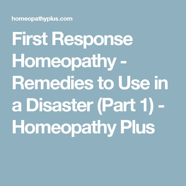 First Response Homeopathy - Remedies to Use in a Disaster (Part 1) - Homeopathy Plus