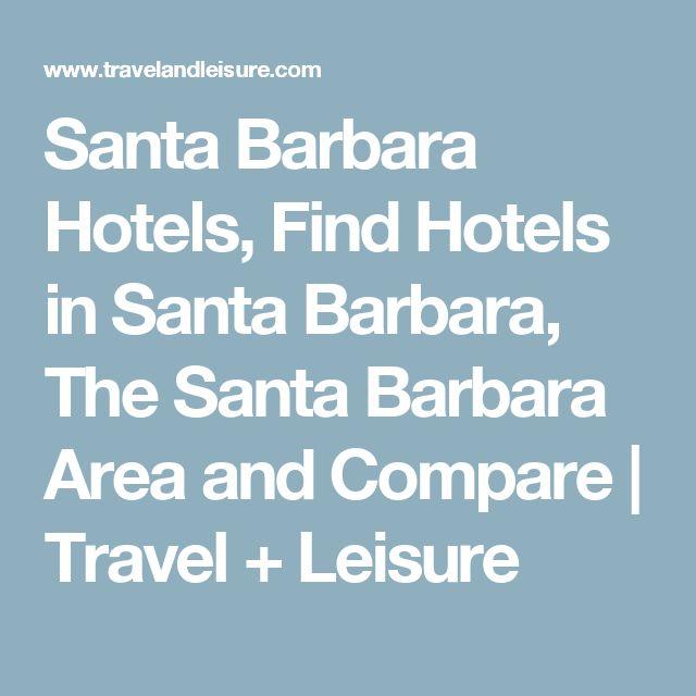 Santa Barbara Hotels, Find Hotels in Santa Barbara, The Santa Barbara Area and Compare   Travel + Leisure