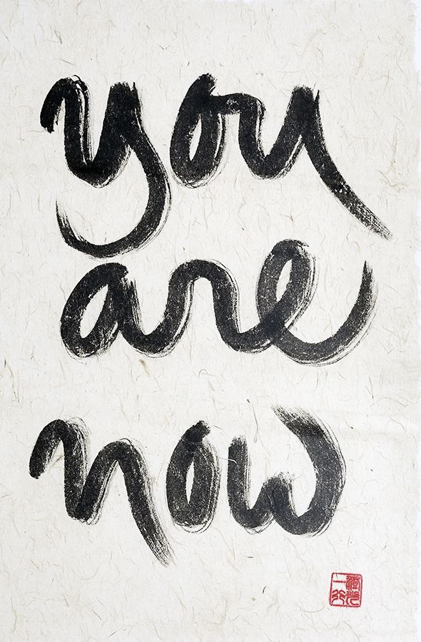 you are now - Thich Nhat Hanh Calligraphy