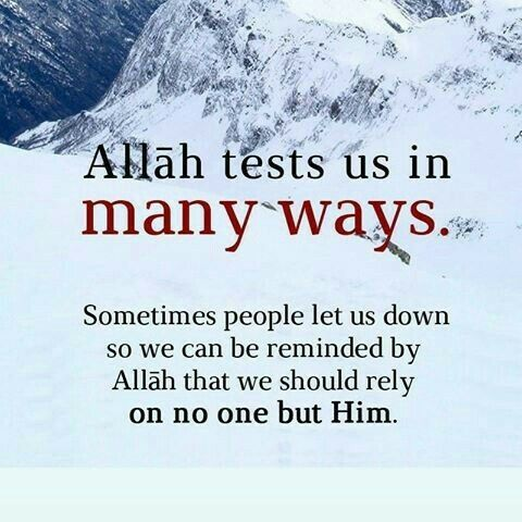 Allah tests us in many ways.                                                                                                                                                                                 More