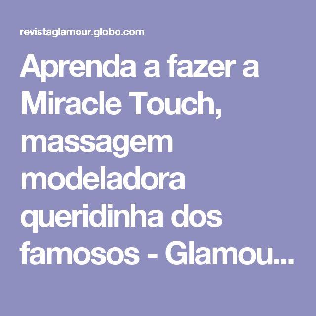 Aprenda a fazer a Miracle Touch, massagem modeladora queridinha dos famosos - Glamour | Beleza