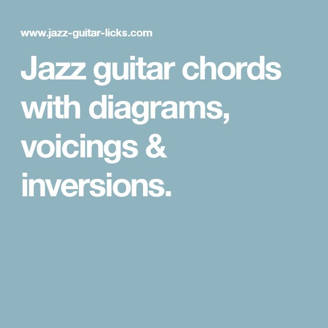 Jazz guitar chords with diagrams, voicings & inversions.