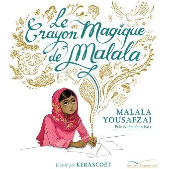 Le crayon magique de Malala. Malala YOUSAFZAI et Kerascoët – 2017 (Dès 6 ans)