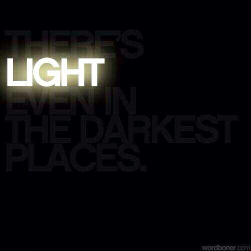There's a light even in the darkest places