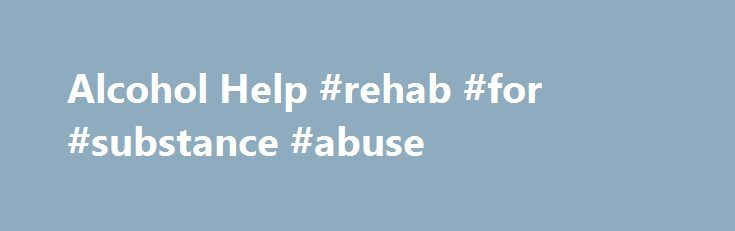 Alcohol Help #rehab #for #substance #abuse http://oregon.remmont.com/alcohol-help-rehab-for-substance-abuse/  # Alcohol Help The National Alcoholism and Substance Abuse Information Center provides a variety of quality alcohol help resources to alcoholics and their loved ones. Our representatives have helped thousands of alcohol abuse sufferers find treatment and take the first critical steps toward rebuilding their lives. We understand that alcoholism is a family disease, which is why we…