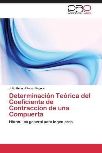 Determinación Teórica del Coeficiente de Contracción de una Compuerta: Hidráulica general para ingenieros (Spanish Edition) by Julio Rene Alfonso  Segura http://www.amazon.com/dp/3659084190/ref=cm_sw_r_pi_dp_3SxOub1Y07WSA