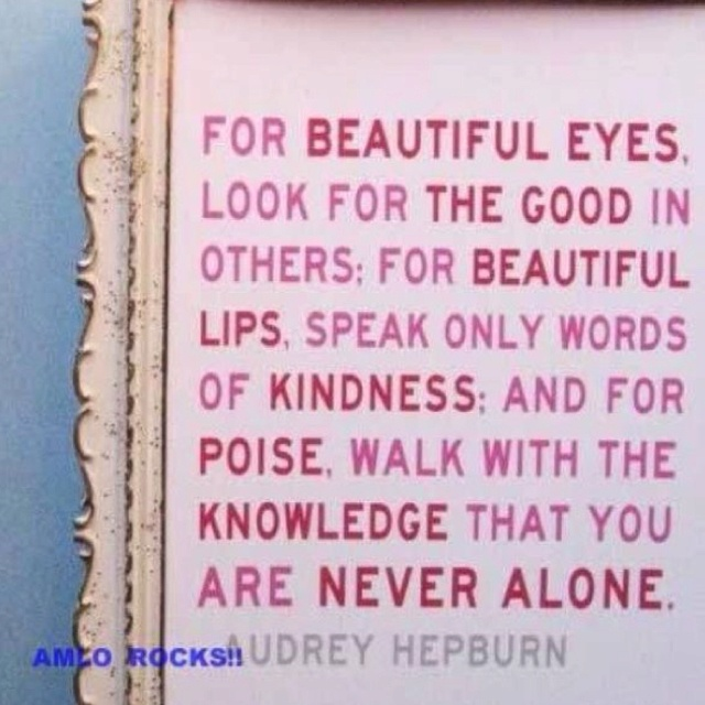 I like this quote and the framing.: Words Of Wisdom, Audrey Hepburn Quotes, Audreyhepburn, Senior Quote, Favorite Quotes, Beautiful Tips, Beautiful Eye, Wise Words, Girls Rooms