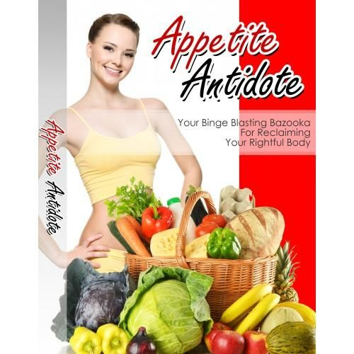 Appetite Antidote Discover How You Can Free Yourself From Uncontrolled Habits And Get Your Eating Under Control Once And For All! !