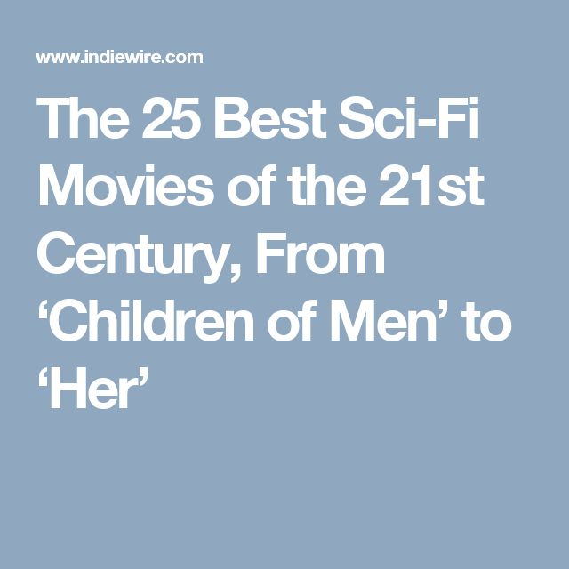 The 25 Best Sci-Fi Movies of the 21st Century, From 'Children of Men' to 'Her'