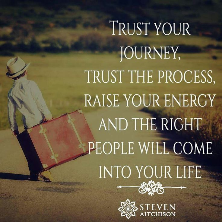 Quotes About A New Person In Your Life: Trust Your Journey. Trust The Process, Raise Your Energy