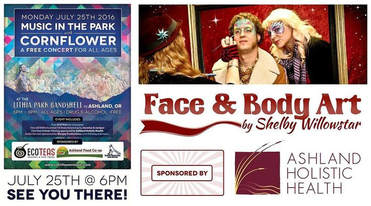 """:: #TeamCornflower #RollCall for the upcoming 7/25 Music in the Park at Lithia Park Butler Bandshell in Ashland OR :: We are inspired to announce Face & Body Art by Shelby Willowstar sponsored by Ashland Holistic Health will be providing free face & body paintings for children of all ages using top of the line hypoallergenic water-based bright non-toxic face paints.  In Shelbys own words: """"I have been face painting since I was about 8 years old. I was so inspired I snuck all my favorite…"""