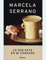 """todas las novelas de Marcela Serrano que conozco me encatan, """"lo que esta en mi corazòn"""" se lleva el premio <3"""