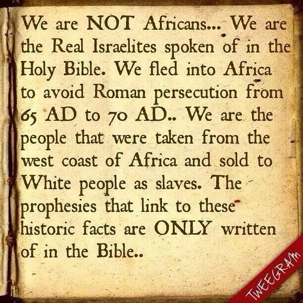 Israel not African;     THIS  WHAT  BRAIN WASHING  COME  FROM ,MILLIONS  OF  BLACK PEOPLES  READ THE  BOOK  AN THEY  STILL CALLING THEM SELVE AFRICAN ...     THEM CHURCHES  IS THE  PATH TO WHY YOU STILL BEHIND