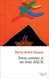 """""""Sorta comme si on était déjà là"""" : Pierre-André Doucet met en scène une galerie de personnages masculins. Certains ne savent plus qui ils sont, d'autres ne savent pas où ils vont ni en quoi ils croient désormais. Mais une chose est certaine : ils marchent mieux quand une main se creuse dans la leur, comme une ancre dans le présent."""