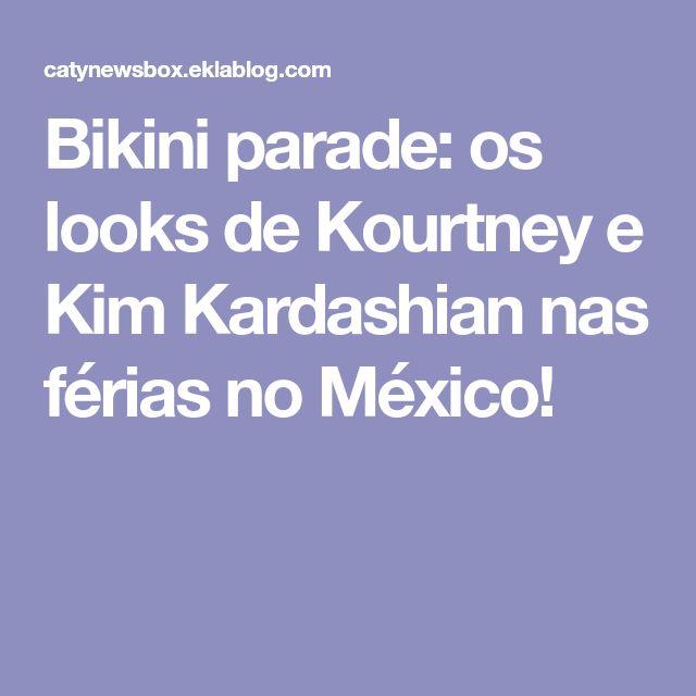 Bikini parade: os looks de Kourtney e Kim Kardashian nas férias no México!