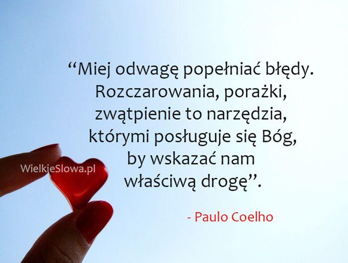Miej odwagę popełniać błędy... #Coelho-Paulo,  #Bóg-i-wiara, #Droga-i-wędrówka, #Klęska,-porażka,-błędy, #Problemy-i-kłopoty