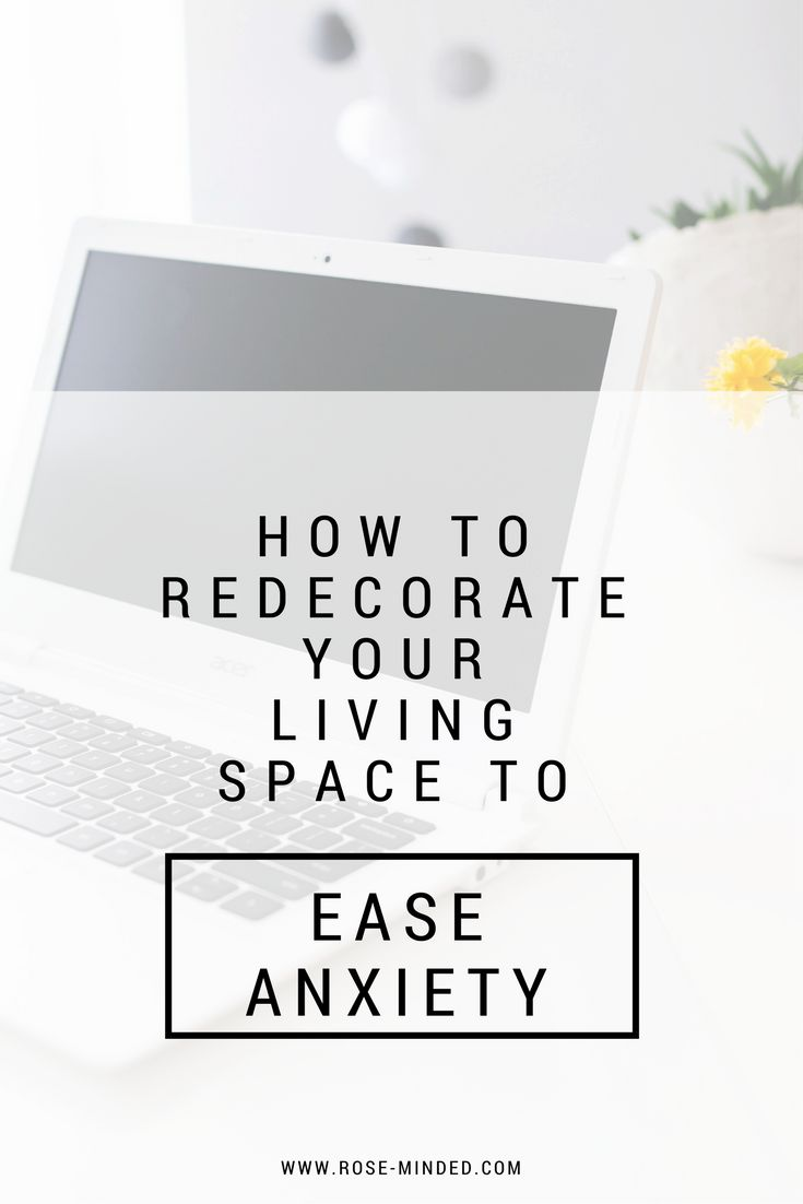 How To Redecorate Your Living Space To Ease Anxiety | Mental Health | Rose Minded