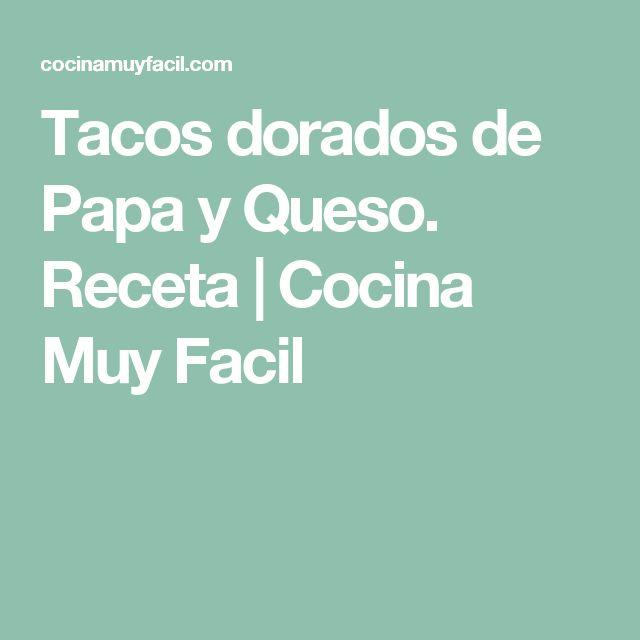 Tacos dorados de Papa y Queso. Receta | Cocina Muy Facil