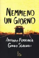Nemmeno un giorno / Antonio Ferrara, Guido Sgardoli  http://opac.provincia.como.it/WebOPAC/TitleView/BibInfo.asp?BibCodes=164924141