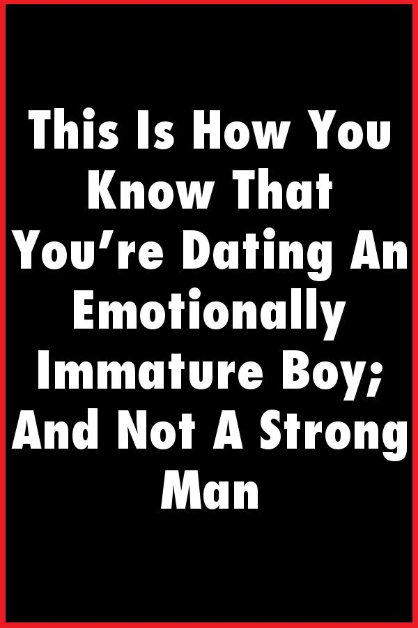 dating an emotionally immature man