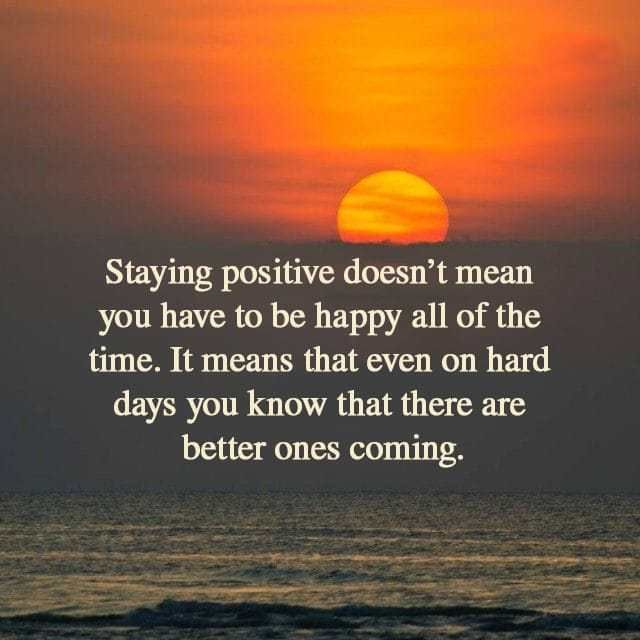 Better Days Ahead Staying Positive Positivity Quote Of The Day