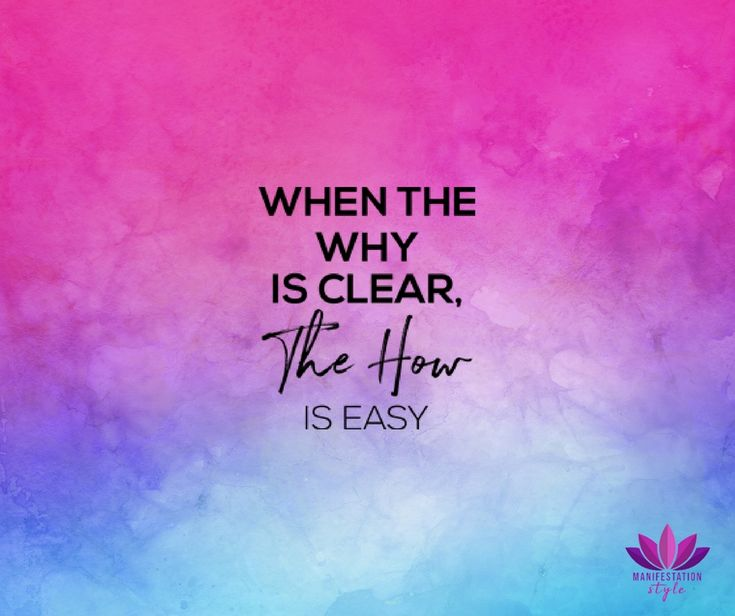 When the why is clear the how is easy! - ManifestationStyle.com- #PositiveQuote #Quotes #Creativequotes