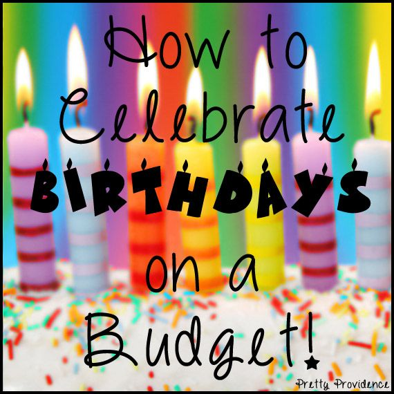 Pretty Providence | A Frugal Lifestyle Blog: How to Celebrate Birthdays on a Budget!