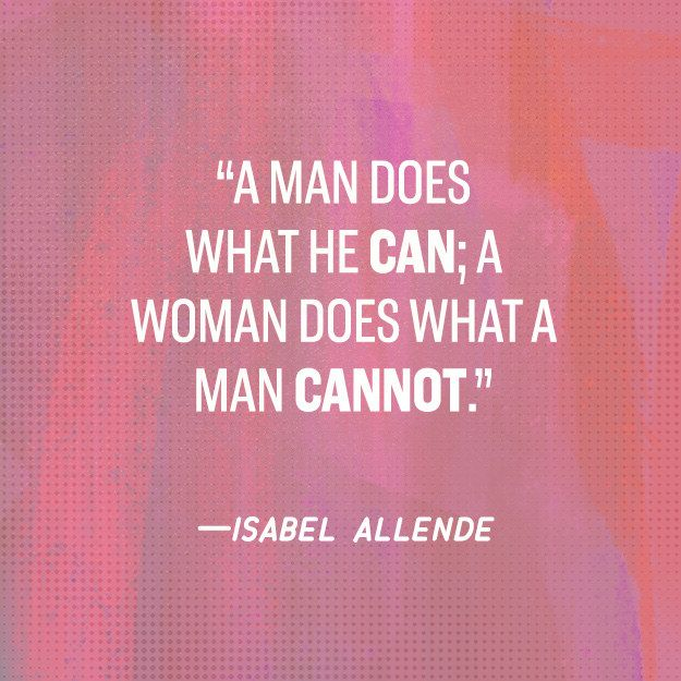 A man does what he can; a woman does what a man cannot - Isabel Allende