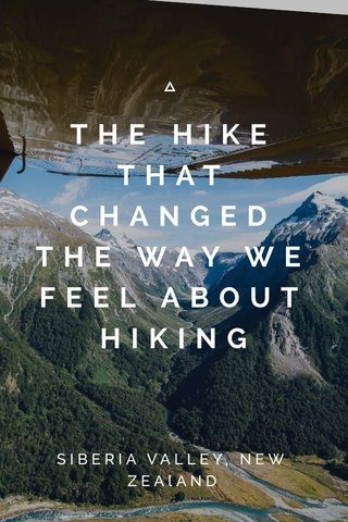 THE HIKE THAT CHANGED THE WAY WE FEEL ABOUT HIKING SIBERIA VALLEY, NEW ZEAlAND