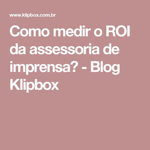 Como medir o ROI da assessoria de imprensa? - Blog Klipbox
