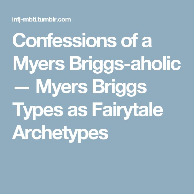 Confessions of a Myers Briggs-aholic — Myers Briggs Types as Fairytale Archetypes