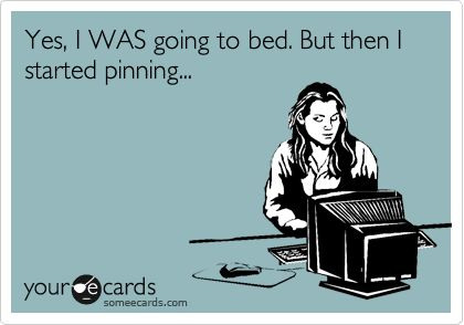 ... which is exactly why i'm slaying in bed now!: Pinning Go, Pinning And, Bed, Pintrest Support, I Can Relate, Every Single Night, Pinning Ha, True Stories, Pinning I