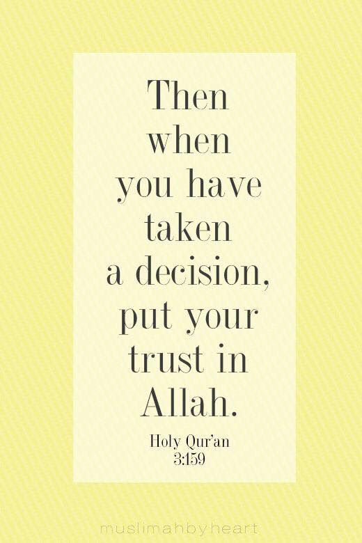 """Then when you have taken a decision, put your trust in Allah."" -- {Holy Quran, 3:159}"