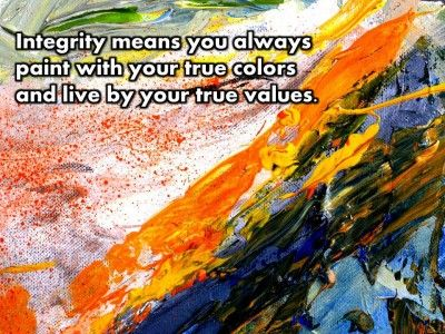 Post image for QUOTE & POSTER: Integrity means you always paint with your true colors and live by your true values. –Michael Josephson (whatwillmatter.com)