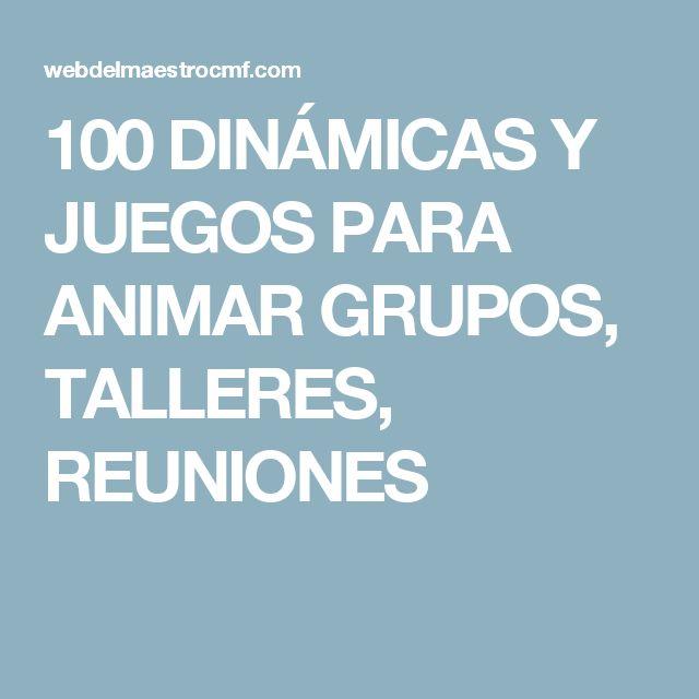 100 DINÁMICAS Y JUEGOS PARA ANIMAR GRUPOS, TALLERES, REUNIONES
