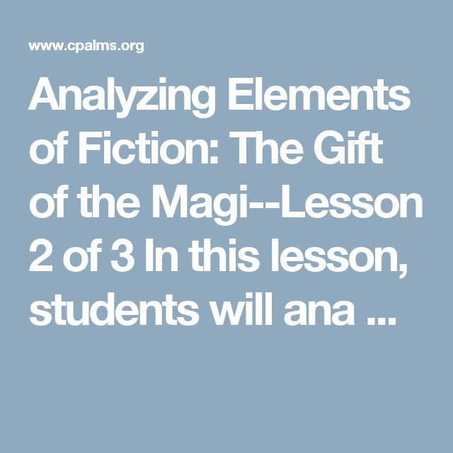 Analyzing Elements of Fiction: The Gift of the Magi--Lesson 2 of 3 In this lesson, students will ana ...