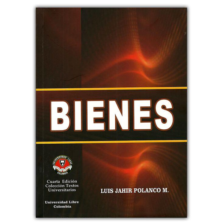 Bienes – Luis Jahir Polanco M – Universidad Libre Seccional Cali  http://www.librosyeditores.com/tiendalemoine/3180-bienes.html  Editores y distribuidores