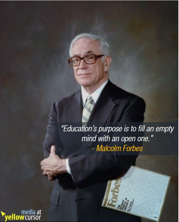 Education's purpose is to replace an empty mind with an open one. (Malcolm Forbes)