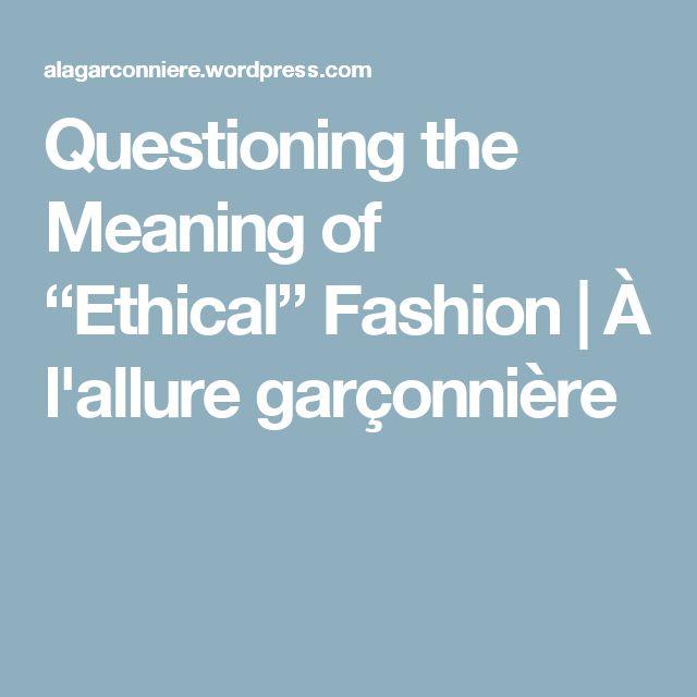 "Questioning the Meaning of ""Ethical"" Fashion | À l'allure garçonnière"