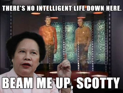 """The ever quotable Miriam Defensor-Santiago! We miss you!  """"There is no intelligent life down here. Beam me up, Scotty!"""""""