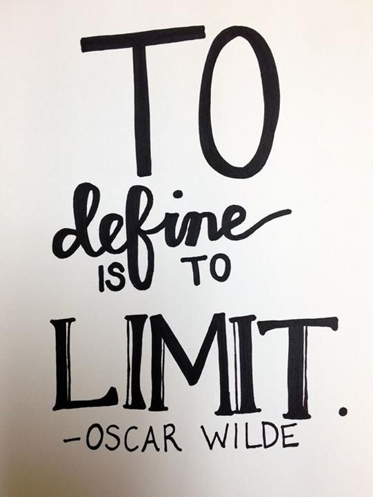 """""""What are you?"""" """"To define is to limit"""" - The Picture of Dorian Gray, Oscar Wilde"""