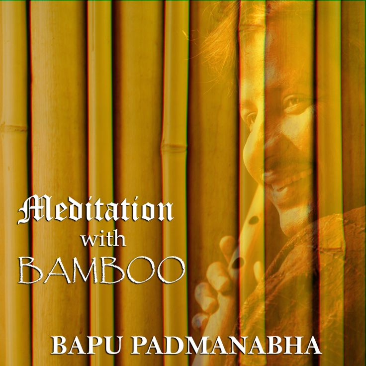 """""""MEDITATION with BAMBOO"""" Perfect album for Meditation,Yoga and Relaxing by Bapu Padmanabha (Bapu Flute)"""