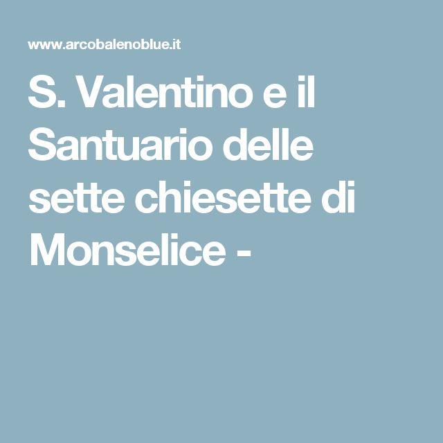 S. Valentino e il Santuario delle sette chiesette di Monselice -