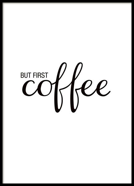Cute poster with the text 'But first coffee'. Nice and decorative print for the kitchen that looks great in either a black or white frame. www.desenio.com
